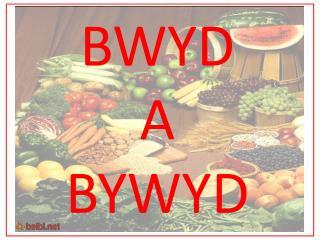 BWYD A BYWYD
