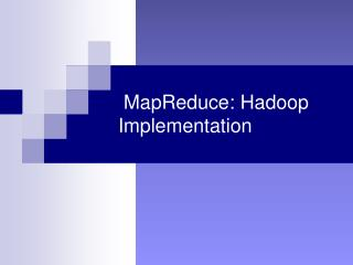 MapReduce: Hadoop Implementation