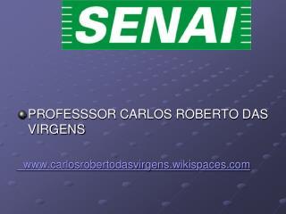 PROFESSSOR CARLOS ROBERTO DAS VIRGENS   carlosrobertodasvirgens.wikispaces