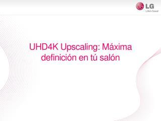 UHD4K Upscaling: Máxima definición en tú salón
