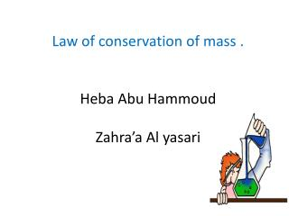 Law of conservation of mass . Heba Abu Hammoud  Zahra'a Al yasari