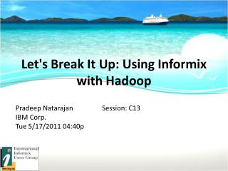 Let's Break It Up: Using Informix with Hadoop