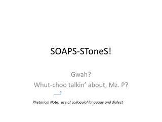 SOAPS-SToneS!