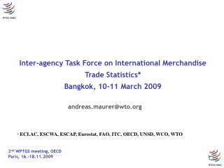 Inter-agency Task Force on International Merchandise Trade Statistics* Bangkok, 10-11 March 2009
