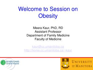 Welcome to Session on  Obesity   Meera Kaur, PhD, RD Assistant Professor Department of Family Medicine Faculty of Medici