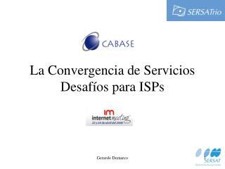La Convergencia de Servicios Desafíos para ISPs