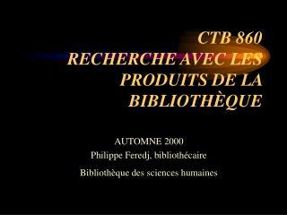 CTB 860 RECHERCHE AVEC LES PRODUITS DE LA BIBLIOTHÈQUE