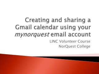Creating and sharing a Gmail calendar using your  mynorquest  email account