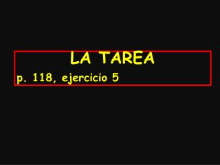 LA  TAREA p. 118, ejercicio 5