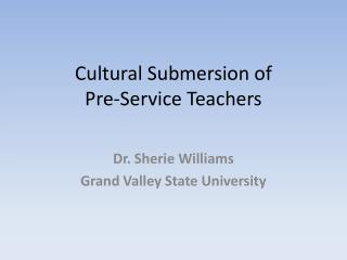 Cultural Submersion of  Pre-Service Teachers