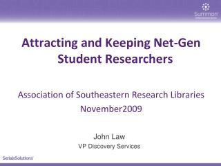 Attracting and Keeping Net-Gen Student Researchers Association of Southeastern Research Libraries