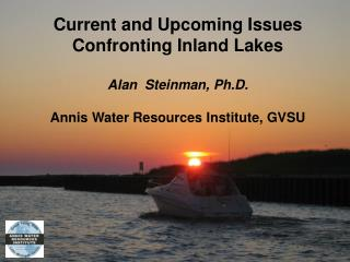 Current and Upcoming Issues Confronting Inland Lakes Alan  Steinman, Ph.D.