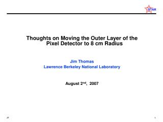 Thoughts on Moving the Outer Layer of the Pixel Detector to 8 cm Radius Jim Thomas