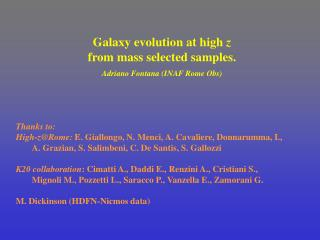 Galaxy evolution at high  z from mass selected samples.  Adriano Fontana (INAF Rome Obs)