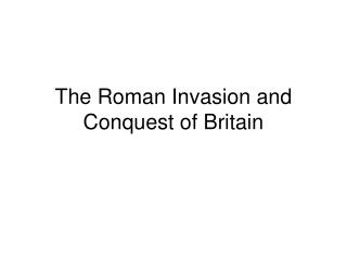 The Roman Invasion and Conquest of Britain