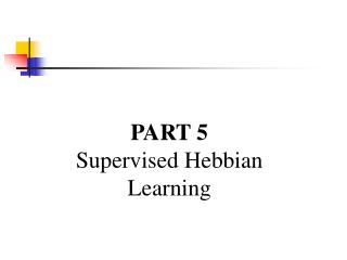 PART 5 Supervised Hebbian Learning