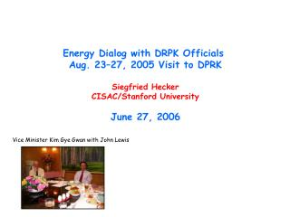 Energy Dialog with DRPK Officials  Aug. 23–27, 2005 Visit to DPRK Siegfried Hecker