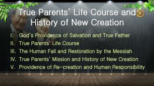 True Parents' Life Course and History of New Creation