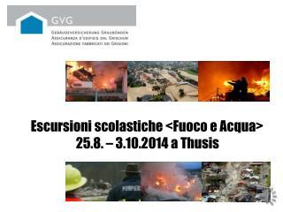 Escursioni scolastiche <Fuoco e Acqua>                   25.8. – 3.10.2014 a Thusis
