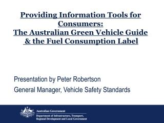 Presentation by Peter Robertson General Manager, Vehicle Safety Standards