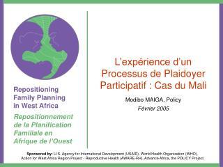 L'expérience d'un Processus de Plaidoyer Participatif : Cas du Mali Modibo MAIGA, Policy