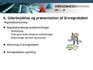 6. Udarbejdelse og præsentation af årsregnskabet