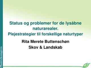 Status og problemer for de lysåbne naturarealer. Plejestrategier til forskellige naturtyper