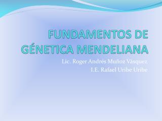 FUNDAMENTOS DE GÉNETICA MENDELIANA