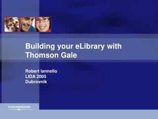 Building your eLibrary with Thomson Gale Robert Iannello LIDA 2005 Dubrovnik