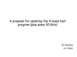 A proposal for updating the X-band test program (plus some 30 GHz)