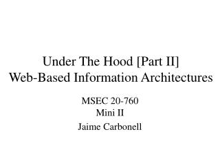 Under The Hood [Part II] Web-Based Information Architectures
