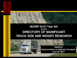 NCHRP 20-07 Task 303  DIRECTORY OF SIGNIFICANT  TRUCK SIZE AND WEIGHT RESEARCH