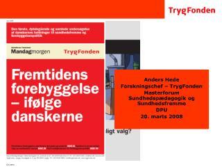 Anders Hede Forskningschef – TrygFonden Masterforum Sundhedspædagogik og Sundhedsfremme DPU
