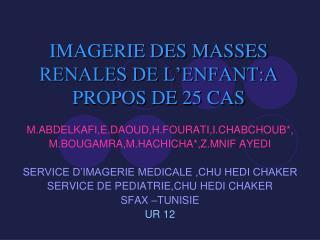 IMAGERIE DES MASSES RENALES DE L'ENFANT:A PROPOS DE 25 CAS