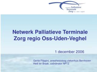 Netwerk Palliatieve Terminale Zorg regio Oss-Uden-Veghel 1 december 2006