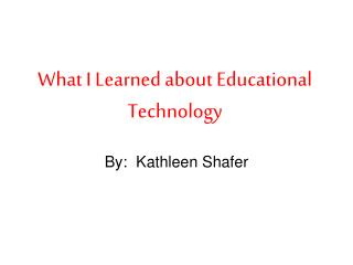 What I Learned about Educational Technology