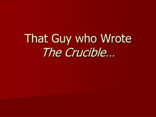 That Guy who Wrote  The Crucible…