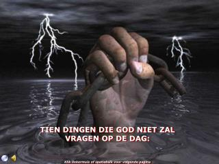TIEN DINGEN DIE GOD NIET ZAL  VRAGEN OP DE DAG: Klik linkermuis of spatiebalk voor volgende pagina
