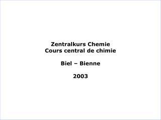 Zentralkurs Chemie Cours central de chimie Biel – Bienne 2003