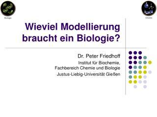 Wieviel Modellierung braucht ein Biologie?
