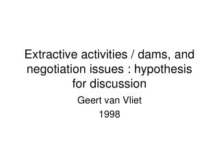 Extractive activities / dams, and negotiation issues : hypothesis  for discussion