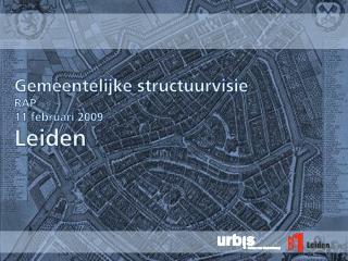 Gemeentelijke structuurvisie RAP 11  februari  2009 Leiden