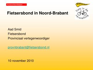 Aad Smid Fietsersbond Provinciaal vertegenwoordiger provnbrabant@fietsersbond.nl
