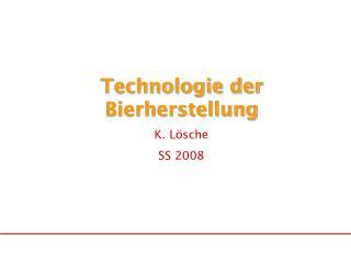 Technologie der Bierherstellung K. Lösche SS 2008
