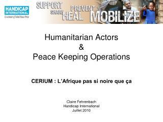 Humanitarian Actors  & Peace Keeping Operations