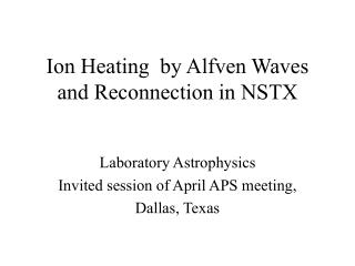 Ion Heating  by Alfven Waves and Reconnection in NSTX