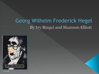 Georg Wilhelm Frederick Hegel