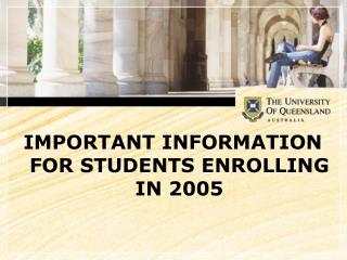 IMPORTANT INFORMATION FOR STUDENTS ENROLLING IN 2005