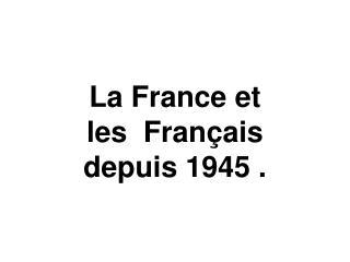 La France et  les  Français  depuis 1945.