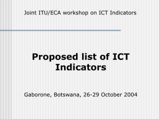 Proposed list of ICT Indicators Gaborone, Botswana, 26-29 October 2004